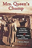 John Jeremy Hespeler-Boultbee Mrs. Queen's Chump: Idi Amin, the Mau Mau, Communists, and Other Silly Follies of the British Empire - A Military Memoir