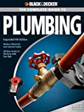 Black & Decker The Complete Guide to Plumbing: Expanded 4th Edition - Modern Materials and Current Codes - All New Guide to Working with Gas Pipe