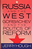 Russia and the West : Gorbachev and the Politics of Reform
