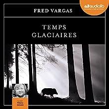 Temps glaciaires (Commissaire Adamsberg 9) | Livre audio Auteur(s) : Fred Vargas Narrateur(s) : Thierry Janssen