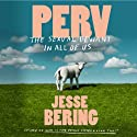 Perv: The Sexual Deviant in All of Us (       UNABRIDGED) by Jesse Bering Narrated by Jesse Bering