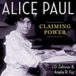 Alice Paul: Claiming Power | J.D. Zahniser,Amelia R. Fry