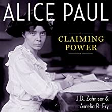 Alice Paul: Claiming Power (       UNABRIDGED) by J.D. Zahniser, Amelia R. Fry Narrated by JD Zahniser