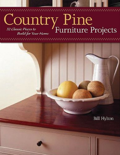 Country Pine Furniture Projects: 32 Classic Pieces to Build for Your Home (American Woodworker)