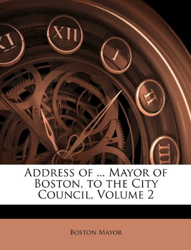 Address of ... Mayor of Boston, to the City Council, Volume 2