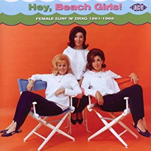 Hey, Beach Girls!: Female Surf 'N' Drag 1961-1966