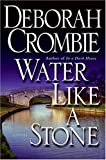 Water Like a Stone (Duncan Kincaid/Gemma James Novels) (0060525274) by Crombie, Deborah