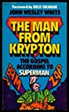 The man from Krypton: The gospel according to Superman (0871233843) by White, John Wesley