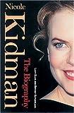 Nicole Kidman: The Biography