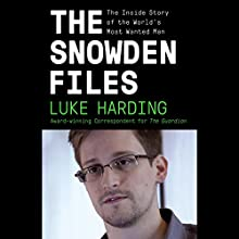 The Snowden Files: The Inside Story of the World's Most Wanted Man Audiobook by Luke Harding Narrated by Nicholas Guy Smith