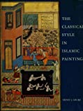 img - for The Classical Style in Islamic Painting book / textbook / text book