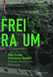 img - for Wie Findet Freiraum Stadt?: Fakten, Positionen, Beispiele (German Edition) book / textbook / text book