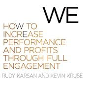 We: How to Increase Performance and Profits Through Full Engagement | [Rudy Karsan, Kevin Kruse]