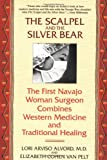 img - for The Scalpel and the Silver Bear: The First Navajo Woman Surgeon Combines Western Medicine and Traditional Healing book / textbook / text book