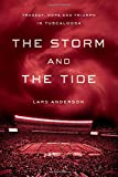 img - for The Storm and the Tide: Tragedy, Hope and Triumph in Tuscaloosa book / textbook / text book