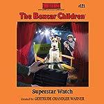 Superstar Watch: The Boxcar Children, Book 121   Gertrude Chandler Warner
