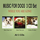 MUSIC FOR DOGS 3 CD Set - While You Are Gone, Dog Music & Pet Music ~ Pet Music Artists