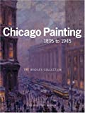 img - for CHICAGO PAINTING 1895 TO 1945: THE BRIDGES COLLECTION by Kent Smith Susan C. Larsen Wendy Greenhouse Susan Weiniger (2005-01-20) Paperback book / textbook / text book