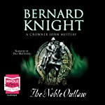 The Noble Outlaw: Crowner John Mysteries | Bernard Knight