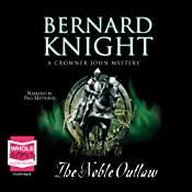 The Noble Outlaw: Crowner John Mysteries | [Bernard Knight]