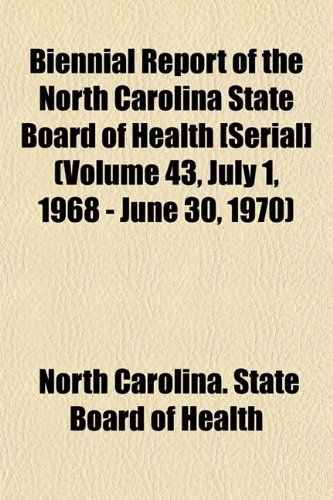 Biennial Report of the North Carolina State Board of Health [Serial] (Volume 43, July 1, 1968 - June 30, 1970)