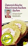 Österreichische Bäuerinnen backen Kuchen. Die besten Rezepte aus allen neun Bundesländern