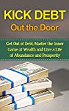 img - for Kick Debt Out the Door: Get Out of Debt, Master the Inner Game of Wealth and Live a Life of Abundance and Prosperity book / textbook / text book