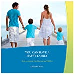 You Can Have A Happy Family: Steps to Enjoying Your Marriage and Children | Amanda Beth