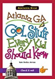 Atlanta, GA:: Cool Stuff Every Kid Should Know (Arcadia Kids) (Arcadia Kids City Books (Cool Stuff Every Kid Should Know))