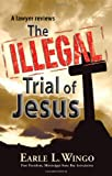 img - for The Illegal Trial of Jesus [Edited, illustrated and annotated] book / textbook / text book