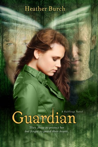 Guardian: They chose to protect her. But forgot to guard their hearts. (Halflings Novel, A) by Heather Burch