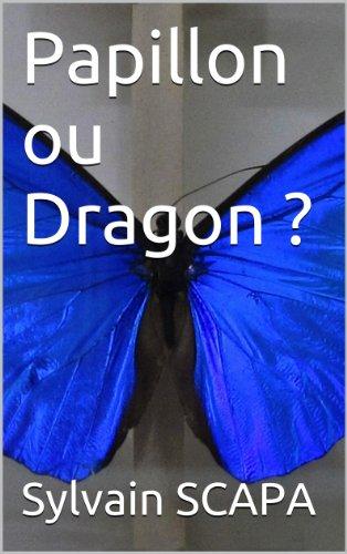 Couverture du livre Papillon ou Dragon ?: 28 pages. En promo 0 euro (si j'y arrive, entre le 25 et le 30 !)