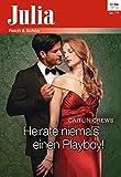Heirate niemals einen Playboy! (Julia 2206)