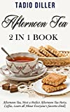 Afternoon Tea: 2 in 1 Book: Afternoon Tea: Host a Perfect Afternoon Tea Party. Coffe: Learn all About Everyone's favorite drink! (World's Best Drinks Book 4)