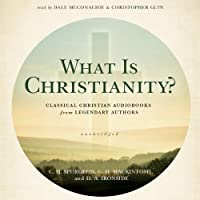 What is Christianity? : classical Christian audiobooks from legendary authors