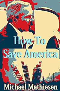 http://www.freeebooksdaily.com/2014/08/how-to-save-america-by-michael-mathiesen.html