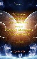 Se d�gager plus rapidement plus simplement par les Paroles Magiques de Lumi�re Divine