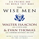 The Wise Men: Six Friends and the World They Made (       UNABRIDGED) by Evan Thomas, Walter Isaacson Narrated by Jonathan Reese