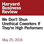 We Don't Shun Unethical Coworkers If They're High Performers | Rebecca L. Greenbaum,Matthew J. Quade