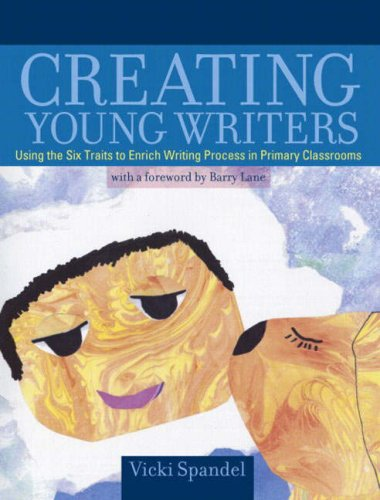 Creating Young Writers: Using the Six Traits to Enrich Writing Process in Primary Classrooms PDF