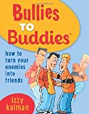 img - for Bullies to Buddies: How to Turn Your Enemies Into Friends by Izzy Kalman (2010) Paperback book / textbook / text book