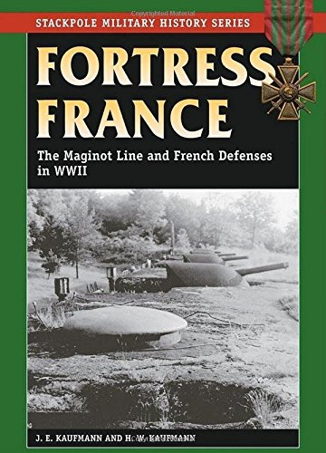 Fortress France: The Maginot Line and French Defenses in World War II (Stackpole Military History)