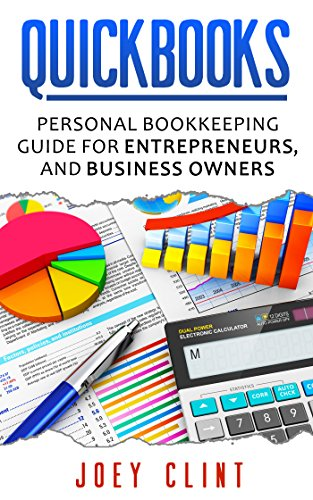 Quickbooks: Personal Bookkeeping Guide for Entrepreneurs, and Business owners (Small Business, Personal Finance, Investing, Stock, Mutual Fund, Excel, … Management, Money Management, Marketing,)