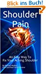 Shoulder Pain: An Easy Way To Fix You...