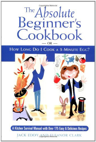 The Absolute Beginner'S Cookbook: Or, How Long Do I Cook A 3-Minute Egg? front-16293