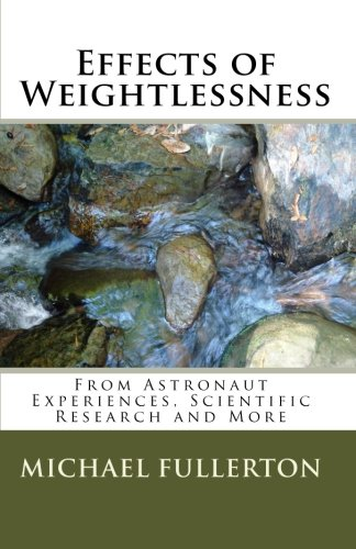 Effects Of Weightlessness: From Astronaut Experiences, Scientific Research And More