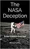 The NASA Deception: Rocket Scientists Gone Mad