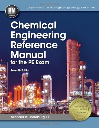 Chemical Engineering Reference Manual, 7th Ed, by Michael  R. Lindeburg PE