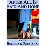 After All Is Said And Done: A Novel of Infidelity, Healing, & Forgivenessby Belinda G. Buchanan