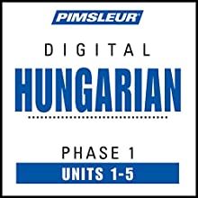 Hungarian Phase 1, Unit 01-05: Learn to Speak and Understand Hungarian with Pimsleur Language Programs Audiobook by  Pimsleur Narrated by  Pimsleur
